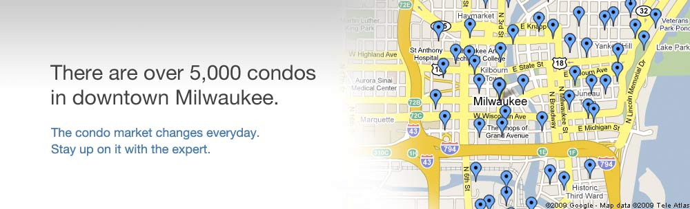 There are over 5000 condos in downtown Milwaukee.  The condo market changes everyday.  Stay up on it with the expert.